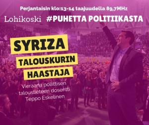 Mitä me voimme oppia Syrizan vaalivoitosta. Voiko Vasemmisto toistaa saman Suomessa. Entä miksi eurooppalainen oikeisto pelkää Syrizaa. Keskustelen teemasta dosentti Teppo Eskelisen kanssa.